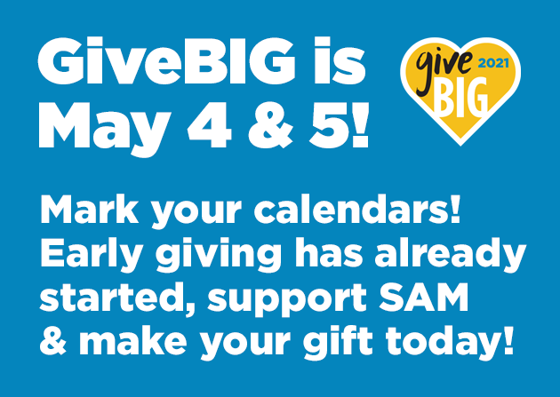 Graphic image that reads: GiveBIG early giving starts April 20! Support SAM during this time of recovery.