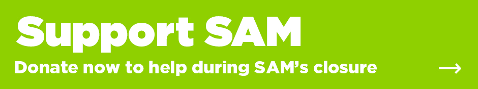 Support SAM! Donate now to help during SAM's closure >